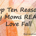 Top Ten Reasons Why Moms REALLY Love Fall