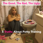 The Good, The Bad, The Ugly: 5 Truths About Potty Training